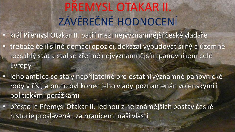 PŘEMYSL OTAKAR II. ZÁVĚREČNÉ HODNOCENÍ král Přemysl Otakar II.