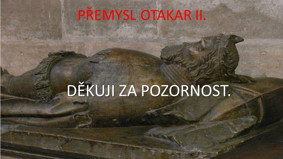 PŘEMYSL OTAKAR II. DĚKUJI ZA POZORNOST.