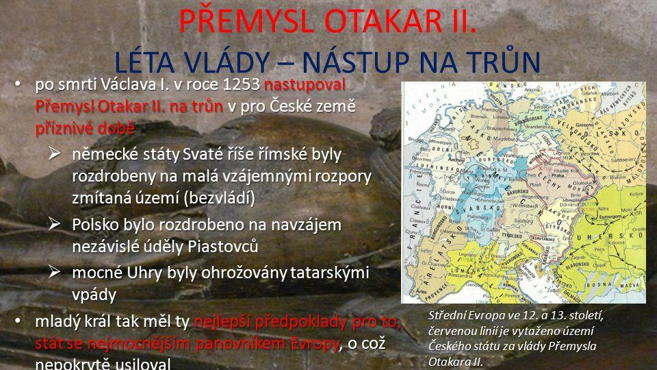 PŘEMYSL OTAKAR II. LÉTA VLÁDY – NÁSTUP NA TRŮN po smrti Václava I.