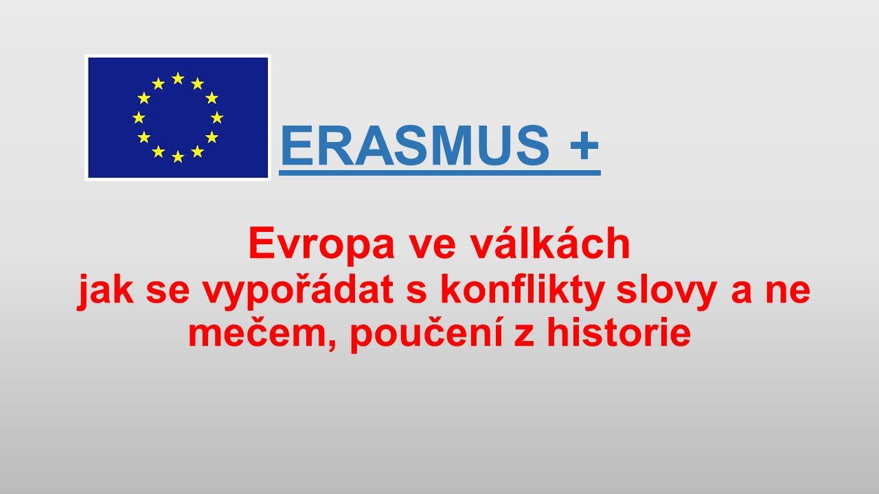 ERASMUS + Evropa ve válkách jak se vypořádat s konflikty slovy a ne mečem, poučení z historie