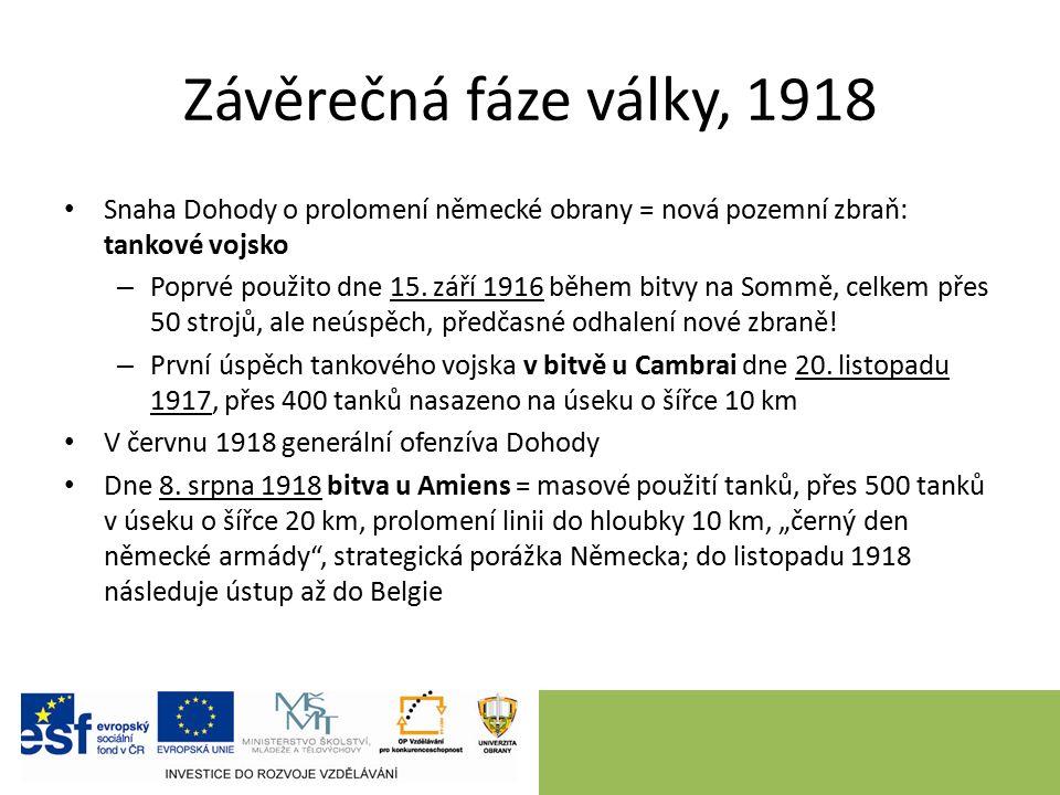 Závěrečná fáze války, 1918 Snaha Dohody o prolomení německé obrany = nová pozemní zbraň: tankové vojsko – Poprvé použito dne 15.