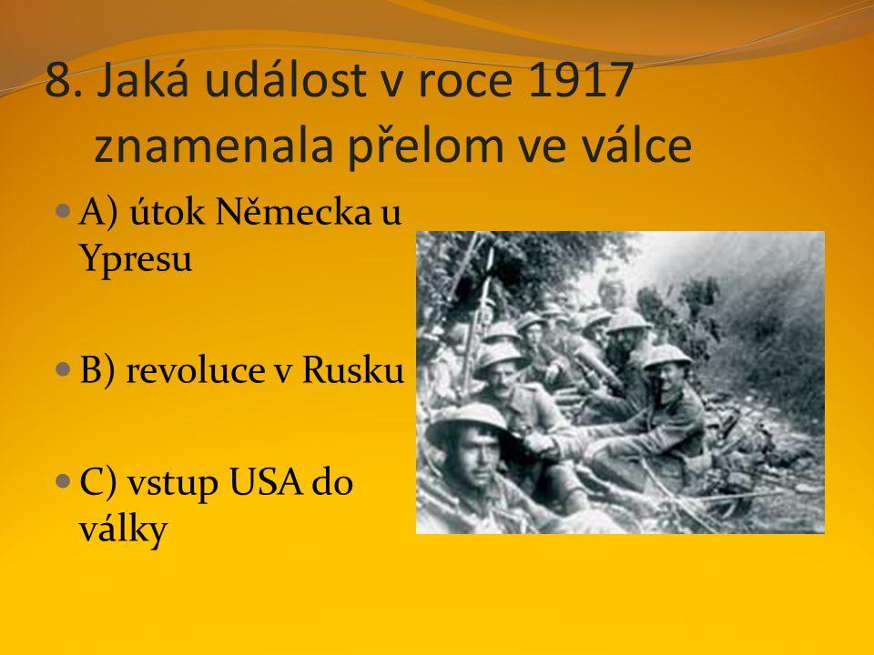 8. Jaká událost v roce 1917 znamenala přelom ve válce A) útok Německa u Ypresu B) revoluce v Rusku C) vstup USA do války