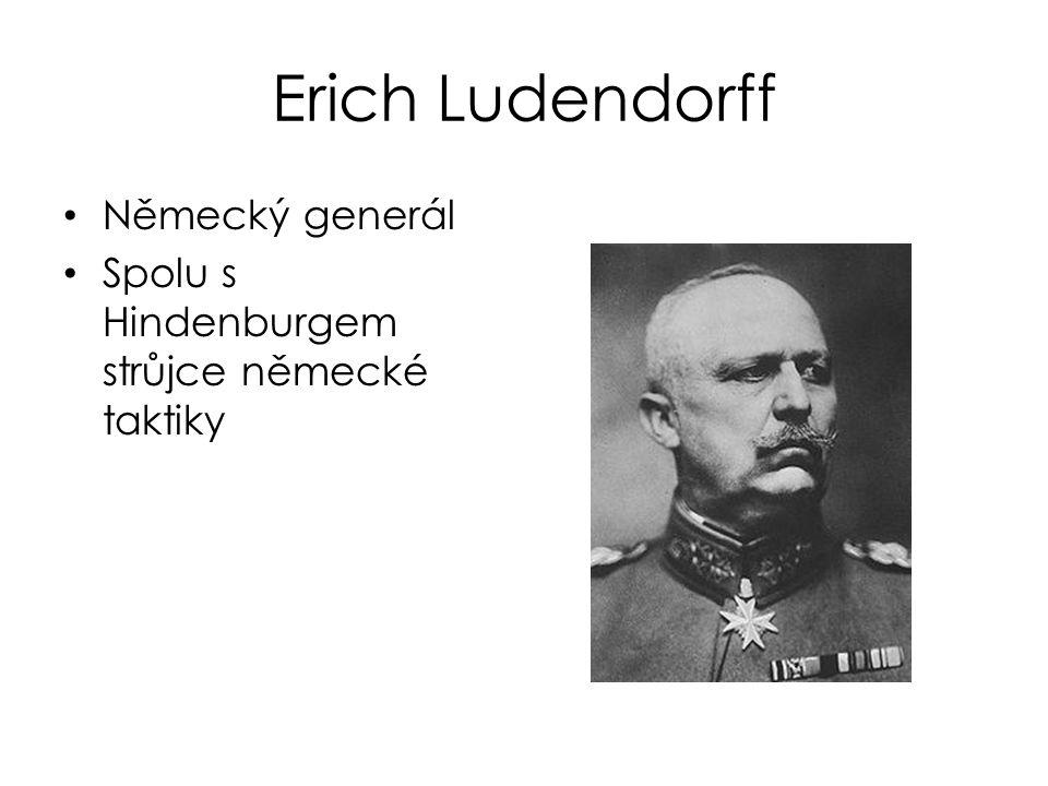 Erich Ludendorff Německý generál Spolu s Hindenburgem strůjce německé taktiky