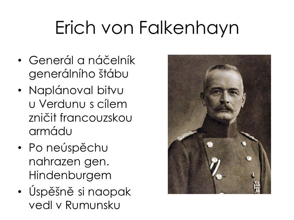 Erich von Falkenhayn Generál a náčelník generálního štábu Naplánoval bitvu u Verdunu s cílem zničit francouzskou armádu Po neúspěchu nahrazen gen. Hin