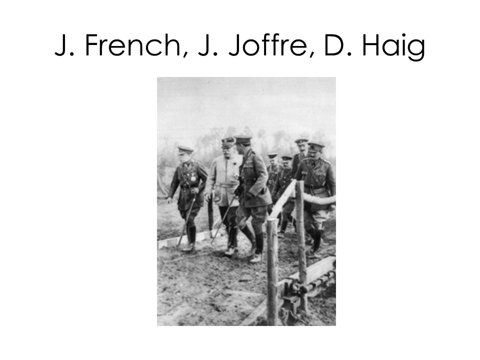 J. French, J. Joffre, D. Haig