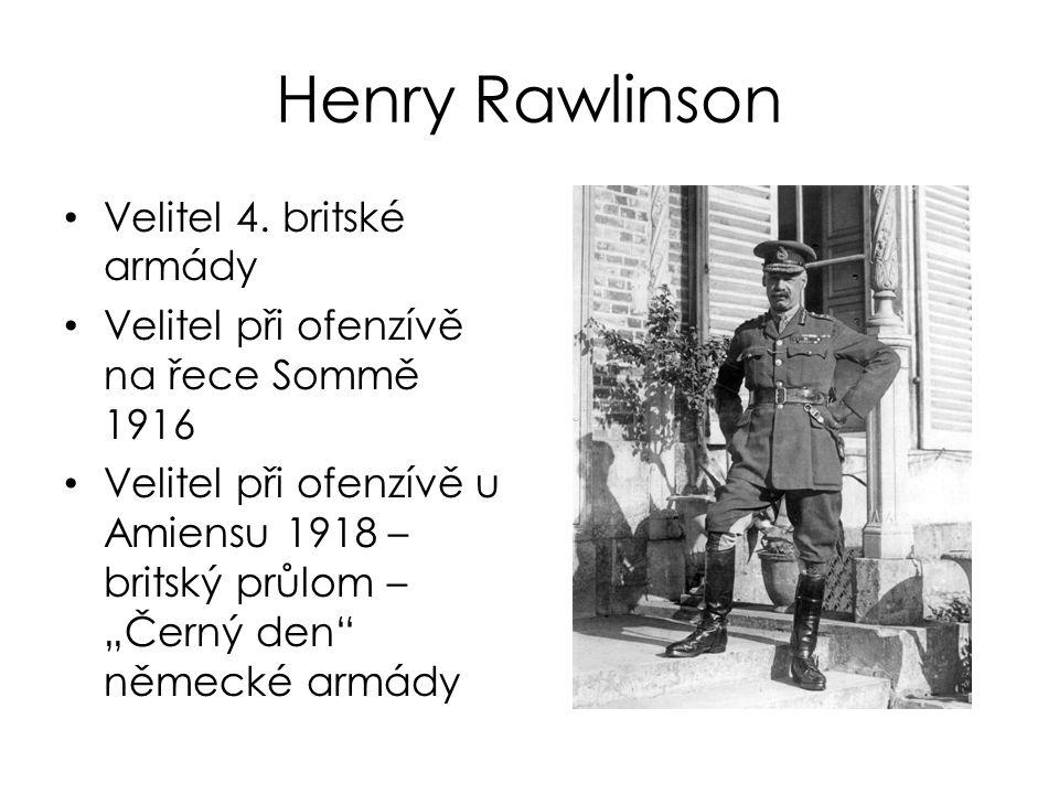 """Henry Rawlinson Velitel 4. britské armády Velitel při ofenzívě na řece Sommě 1916 Velitel při ofenzívě u Amiensu 1918 – britský průlom – """"Černý den"""" n"""