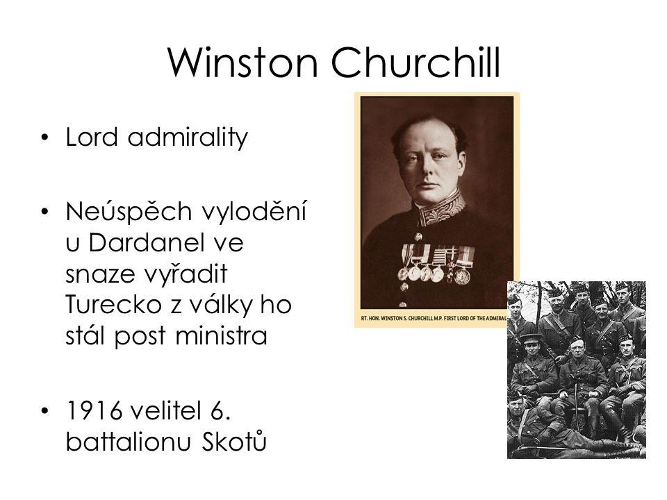 Winston Churchill Lord admirality Neúspěch vylodění u Dardanel ve snaze vyřadit Turecko z války ho stál post ministra 1916 velitel 6. battalionu Skotů
