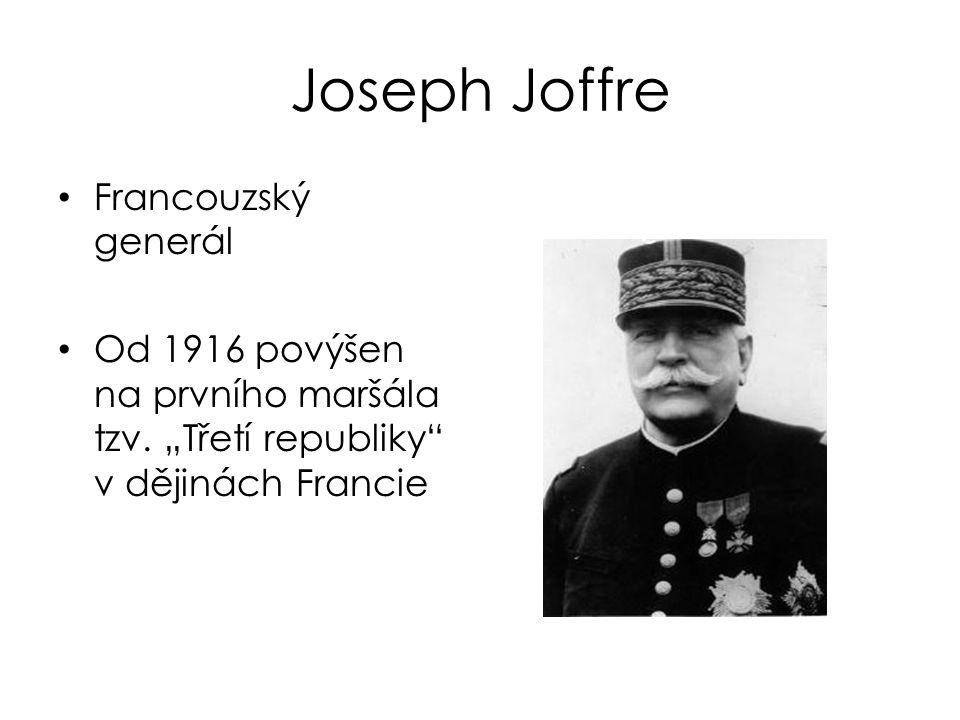 """Joseph Joffre Francouzský generál Od 1916 povýšen na prvního maršála tzv. """"Třetí republiky"""" v dějinách Francie"""