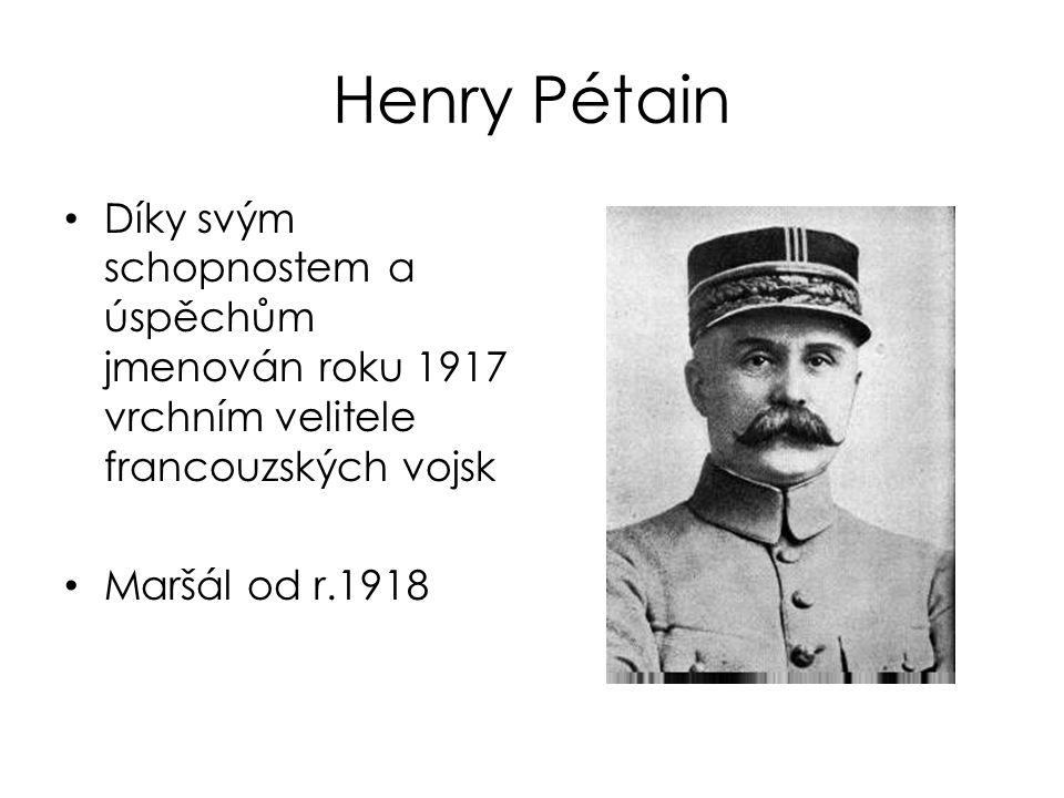 Henry Pétain Díky svým schopnostem a úspěchům jmenován roku 1917 vrchním velitele francouzských vojsk Maršál od r.1918