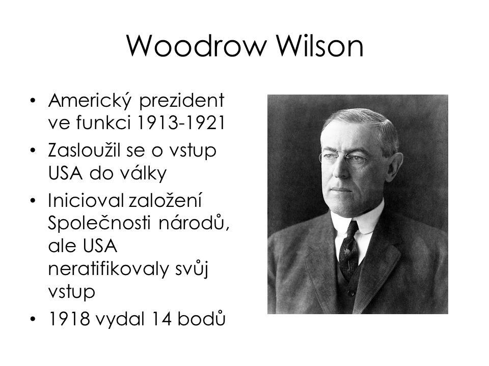 Woodrow Wilson Americký prezident ve funkci 1913-1921 Zasloužil se o vstup USA do války Inicioval založení Společnosti národů, ale USA neratifikovaly