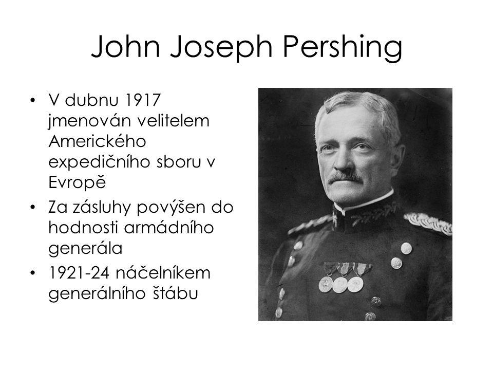 John Joseph Pershing V dubnu 1917 jmenován velitelem Amerického expedičního sboru v Evropě Za zásluhy povýšen do hodnosti armádního generála 1921-24 n
