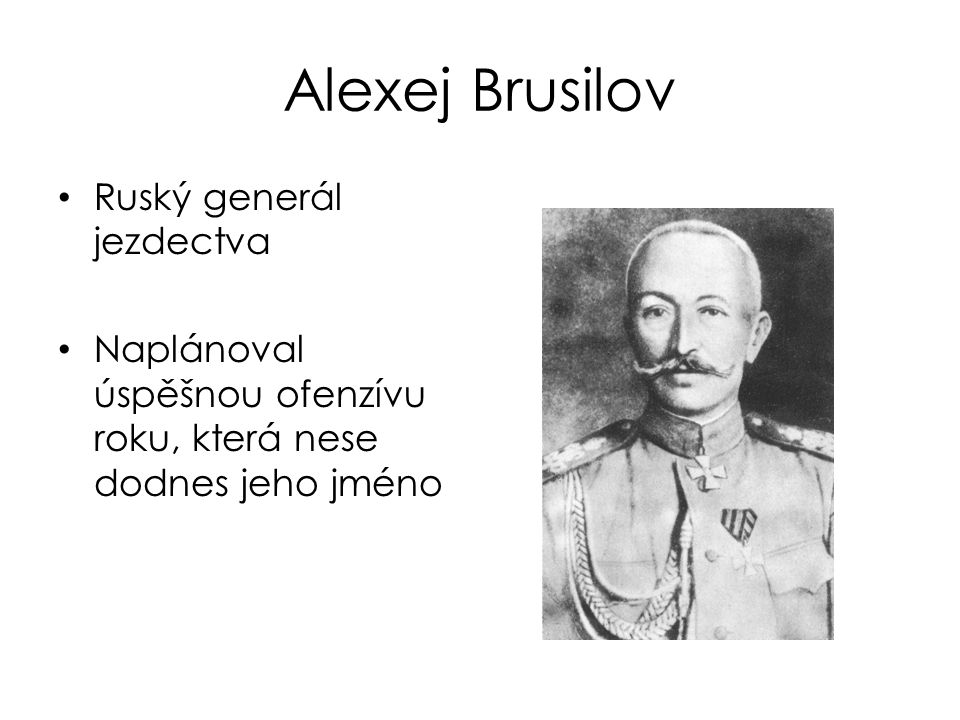 Alexej Brusilov Ruský generál jezdectva Naplánoval úspěšnou ofenzívu roku, která nese dodnes jeho jméno