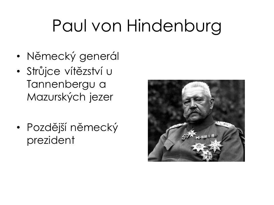 Paul von Hindenburg Německý generál Strůjce vítězství u Tannenbergu a Mazurských jezer Pozdější německý prezident