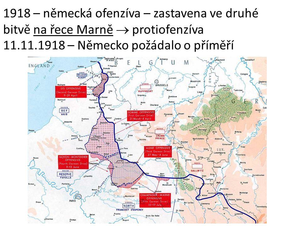1918 – německá ofenzíva – zastavena ve druhé bitvě na řece Marně  protiofenzíva 11.11.1918 – Německo požádalo o příměří