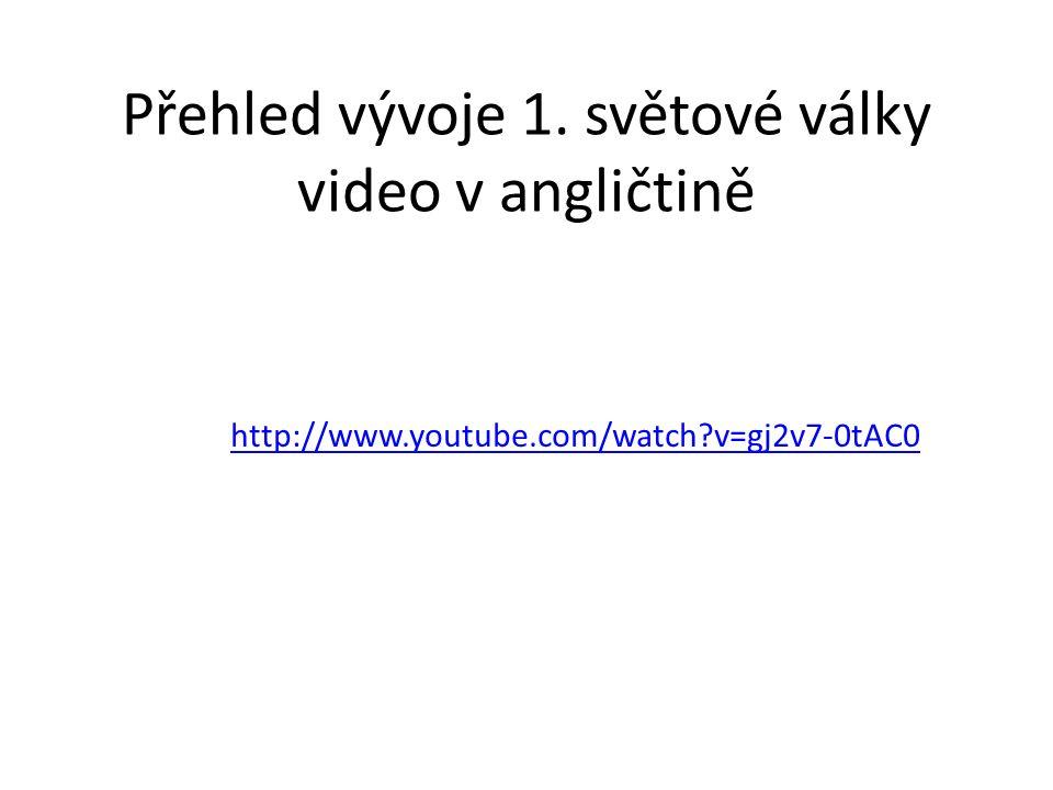 Přehled vývoje 1. světové války video v angličtině http://www.youtube.com/watch?v=gj2v7-0tAC0