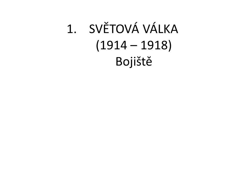 1.SVĚTOVÁ VÁLKA (1914 – 1918) Bojiště
