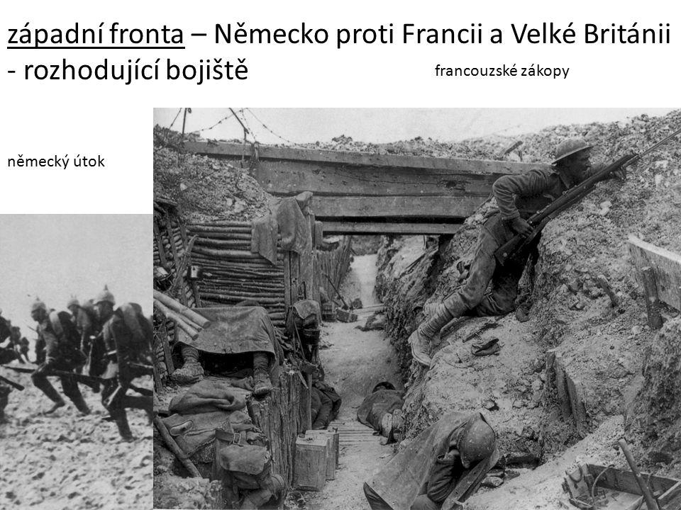 západní fronta – Německo proti Francii a Velké Británii - rozhodující bojiště francouzské zákopy německý útok