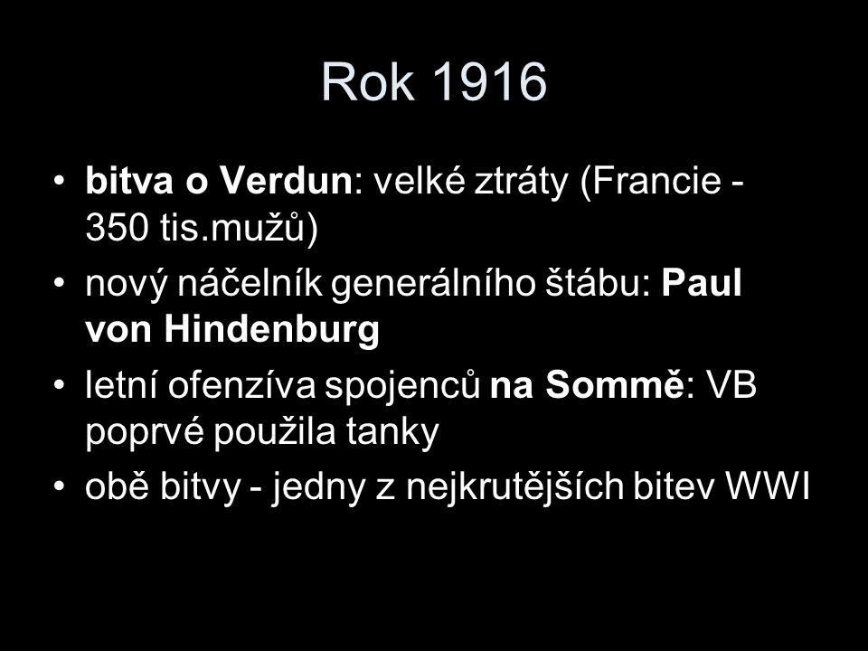 Rok 1916 bitva o Verdun: velké ztráty (Francie - 350 tis.mužů) nový náčelník generálního štábu: Paul von Hindenburg letní ofenzíva spojenců na Sommě: VB poprvé použila tanky obě bitvy - jedny z nejkrutějších bitev WWI