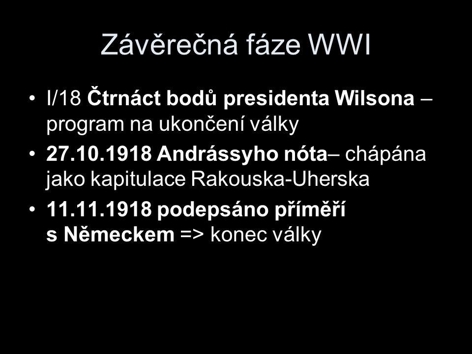 Závěrečná fáze WWI I/18 Čtrnáct bodů presidenta Wilsona – program na ukončení války 27.10.1918 Andrássyho nóta– chápána jako kapitulace Rakouska-Uherska 11.11.1918 podepsáno příměří s Německem => konec války