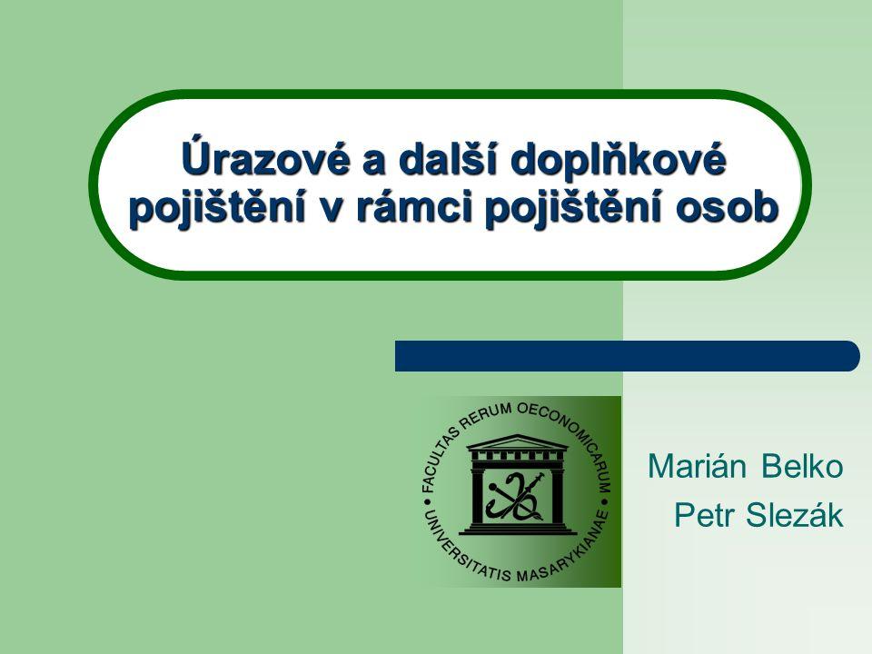 Úrazové a další doplňkové pojištění v rámci pojištění osob Marián Belko Petr Slezák