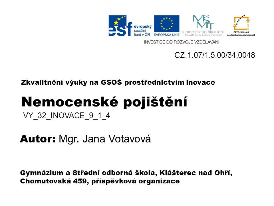 Nemocenské pojištění Zákon č.187/2006 Sb. o nemocenském pojištění VY_32_INOVACE_9_1 _4 Mgr.