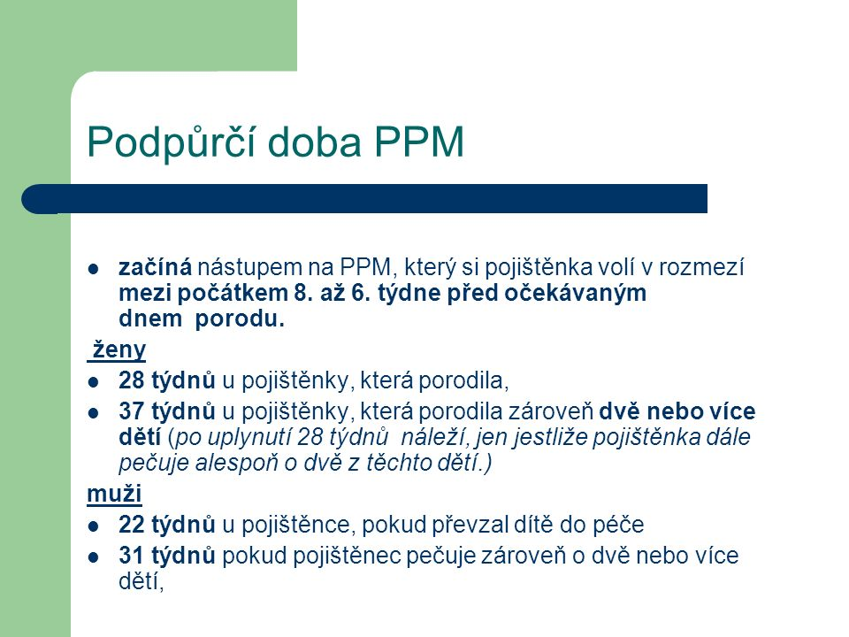 Podpůrčí doba PPM začíná nástupem na PPM, který si pojištěnka volí v rozmezí mezi počátkem 8.