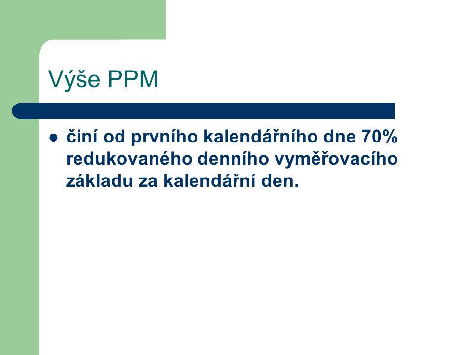 Výše PPM činí od prvního kalendářního dne 70% redukovaného denního vyměřovacího základu za kalendářní den.