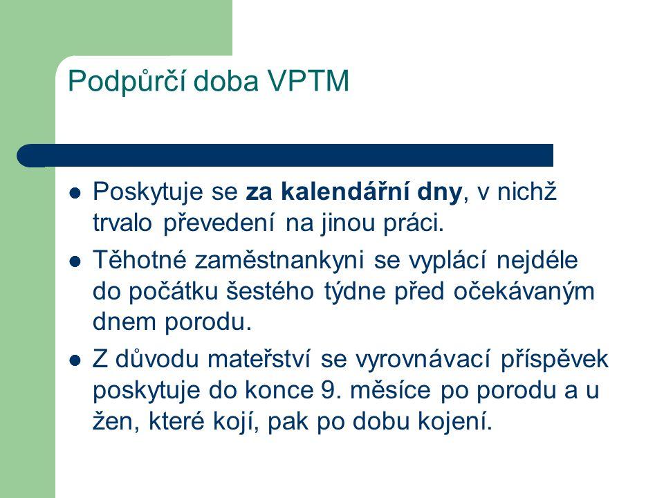 Podpůrčí doba VPTM Poskytuje se za kalendářní dny, v nichž trvalo převedení na jinou práci.