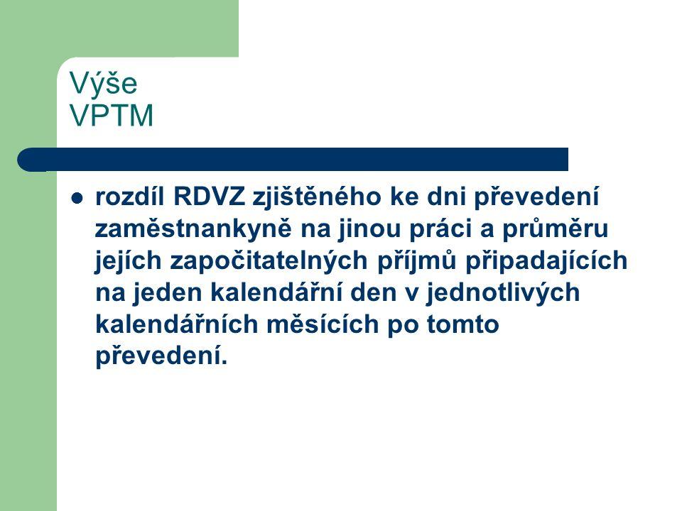 Výše VPTM rozdíl RDVZ zjištěného ke dni převedení zaměstnankyně na jinou práci a průměru jejích započitatelných příjmů připadajících na jeden kalendářní den v jednotlivých kalendářních měsících po tomto převedení.