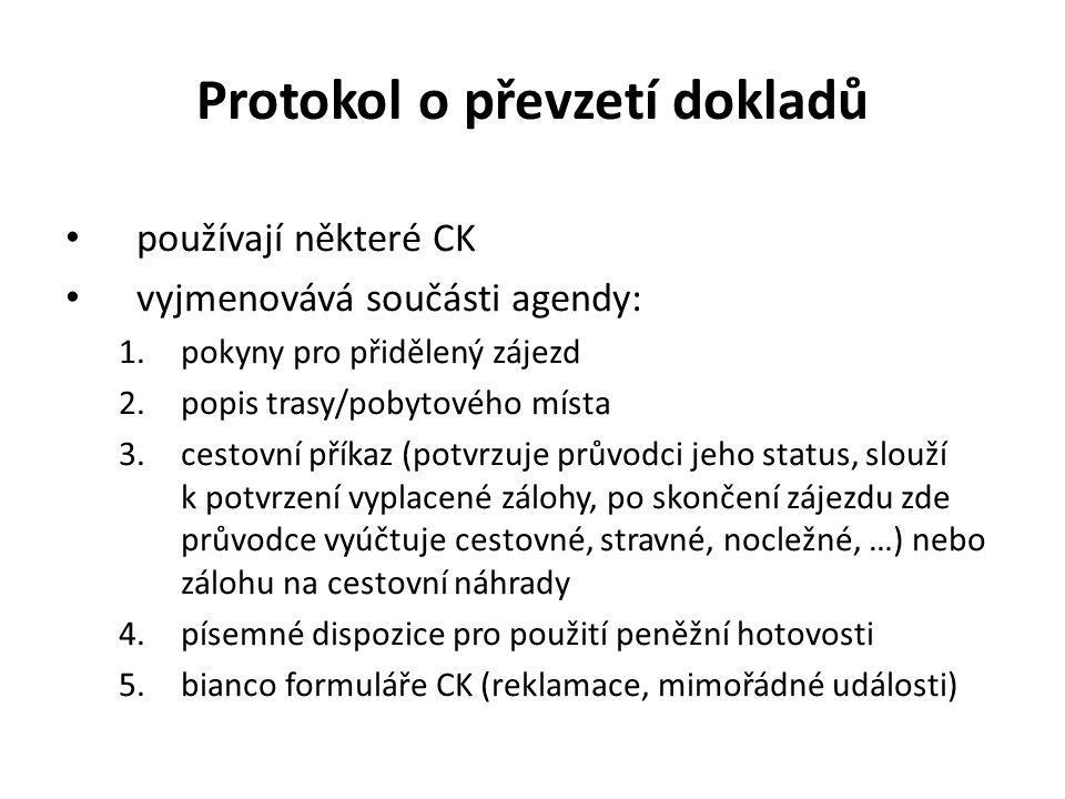Protokol o převzetí dokladů používají některé CK vyjmenovává součásti agendy: 1.pokyny pro přidělený zájezd 2.popis trasy/pobytového místa 3.cestovní příkaz (potvrzuje průvodci jeho status, slouží k potvrzení vyplacené zálohy, po skončení zájezdu zde průvodce vyúčtuje cestovné, stravné, nocležné, …) nebo zálohu na cestovní náhrady 4.písemné dispozice pro použití peněžní hotovosti 5.bianco formuláře CK (reklamace, mimořádné události)