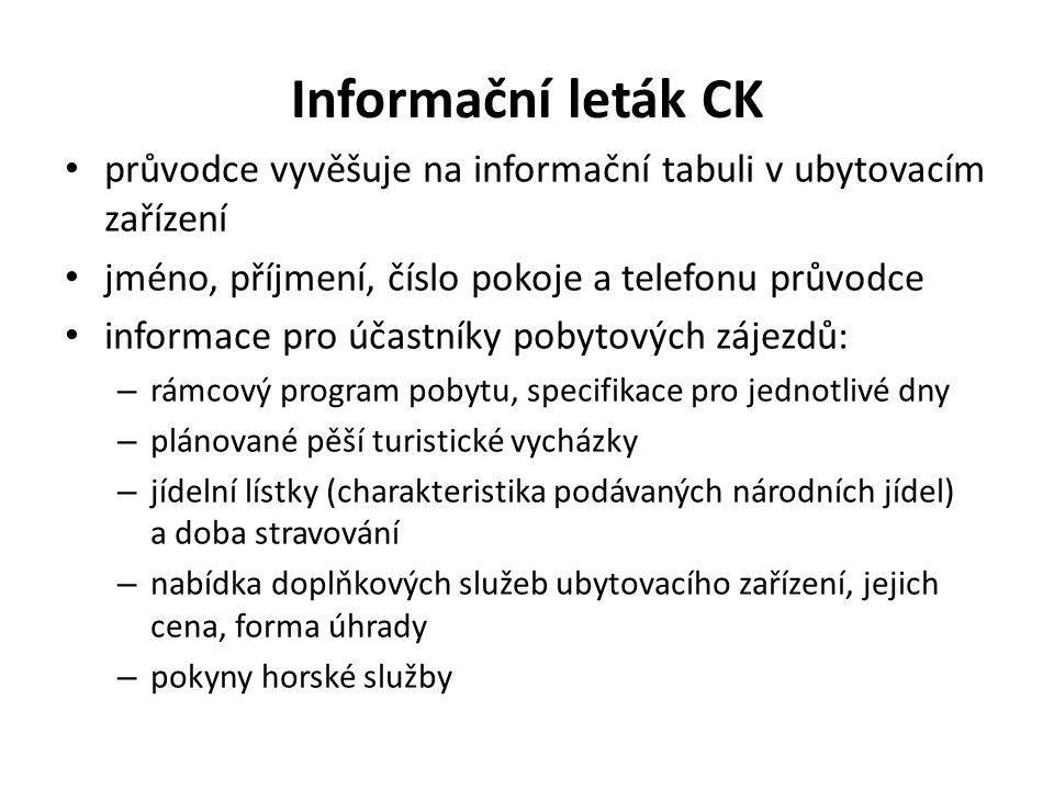 Informační leták CK průvodce vyvěšuje na informační tabuli v ubytovacím zařízení jméno, příjmení, číslo pokoje a telefonu průvodce informace pro účastníky pobytových zájezdů: – rámcový program pobytu, specifikace pro jednotlivé dny – plánované pěší turistické vycházky – jídelní lístky (charakteristika podávaných národních jídel) a doba stravování – nabídka doplňkových služeb ubytovacího zařízení, jejich cena, forma úhrady – pokyny horské služby