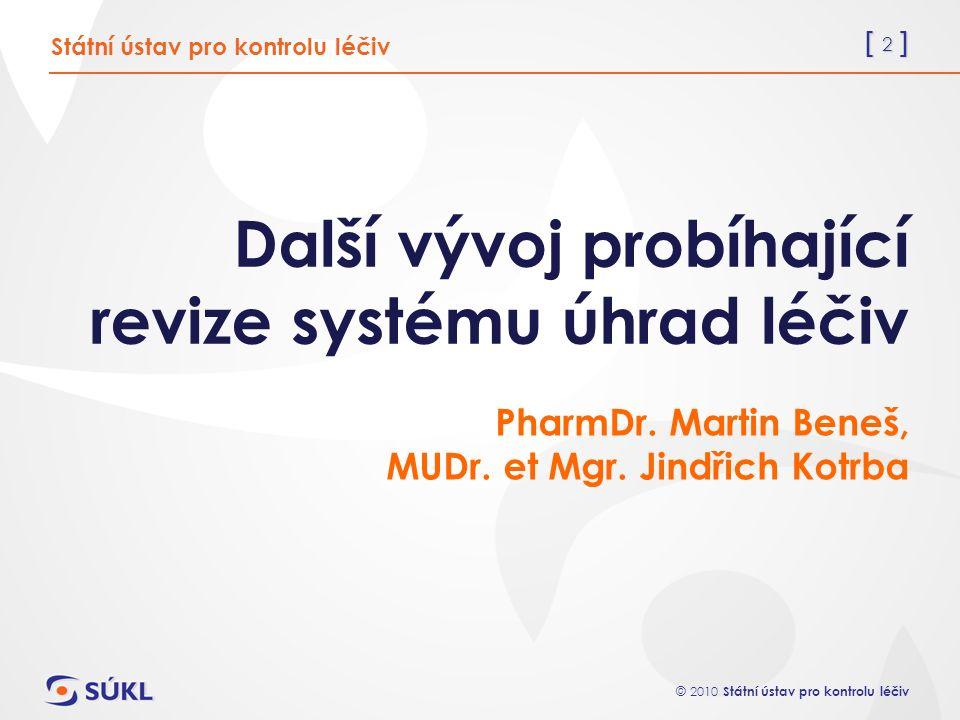 [ 2 ] © 2010 Státní ústav pro kontrolu léčiv Další vývoj probíhající revize systému úhrad léčiv PharmDr.