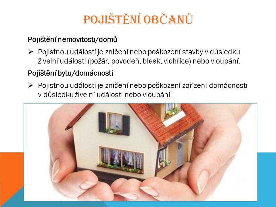 POJIŠT Ě NÍ OB Č AN Ů Pojištění nemovitosti/domů  Pojistnou událostí je zničení nebo poškození stavby v důsledku živelní události (požár, povodeň, blesk, vichřice) nebo vloupání.