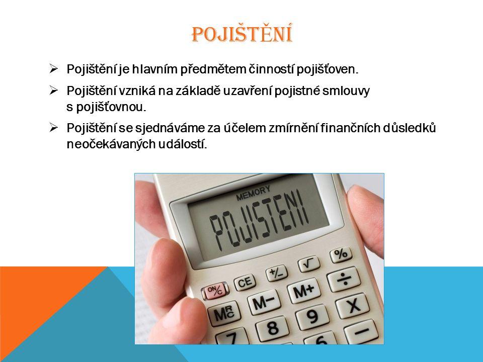 POJIŠT Ě NÍ  Pojištění je hlavním předmětem činností pojišťoven.