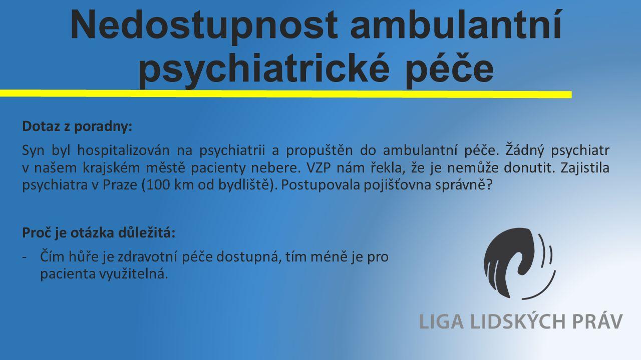 Nedostupnost ambulantní psychiatrické péče Dotaz z poradny: Syn byl hospitalizován na psychiatrii a propuštěn do ambulantní péče.