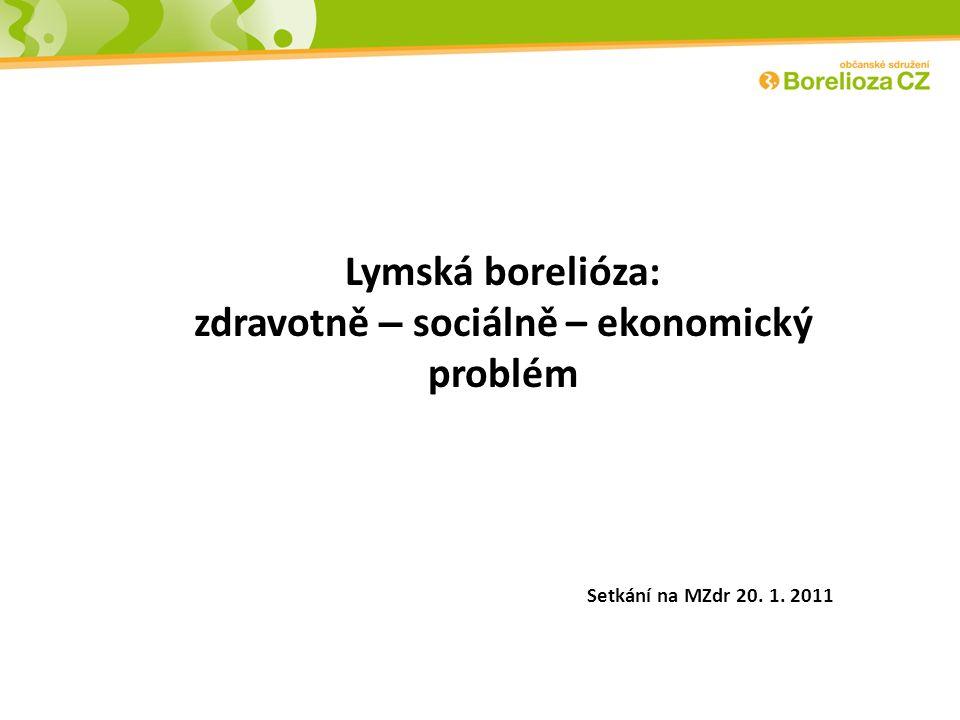 Lymská borelióza: zdravotně – sociálně – ekonomický problém Setkání na MZdr 20. 1. 2011