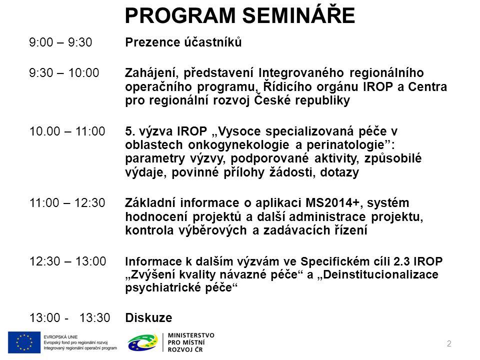 PROGRAM SEMINÁŘE 9:00 – 9:30Prezence účastníků 9:30 – 10:00Zahájení, představení Integrovaného regionálního operačního programu, Řídicího orgánu IROP a Centra pro regionální rozvoj České republiky 10.00 – 11:005.
