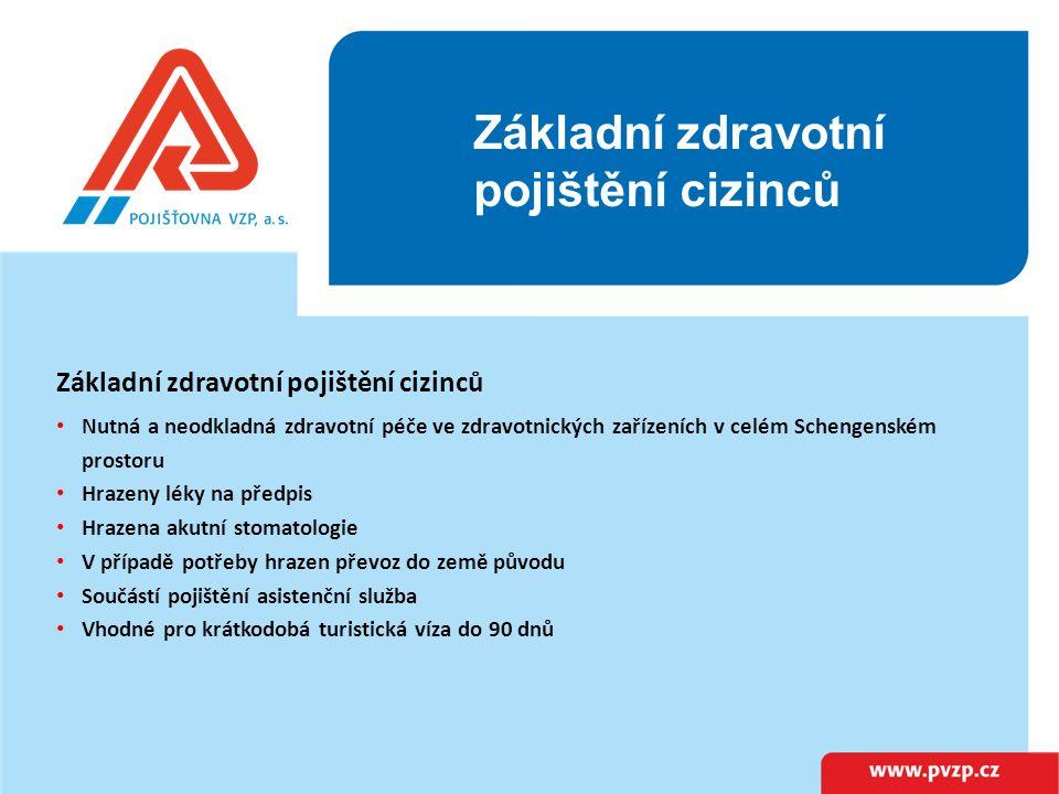 Základní zdravotní pojištění cizinců Základní zdravotní pojištění cizinců Nutná a neodkladná zdravotní péče ve zdravotnických zařízeních v celém Schengenském prostoru Hrazeny léky na předpis Hrazena akutní stomatologie V případě potřeby hrazen převoz do země původu Součástí pojištění asistenční služba Vhodné pro krátkodobá turistická víza do 90 dnů