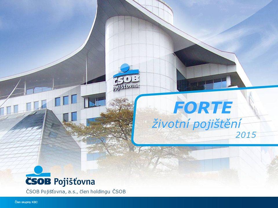 FORTE životní pojištění 2015 ČSOB Pojišťovna, a.s., člen holdingu ČSOB