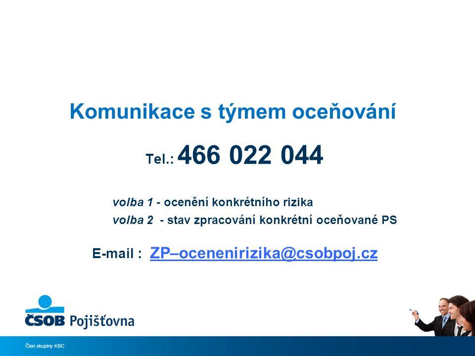 Komunikace s týmem oceňování Tel.: 466 022 044 volba 1 - ocenění konkrétního rizika volba 2 - stav zpracování konkrétní oceňované PS E-mail : ZP–ocenenirizika@csobpoj.cz