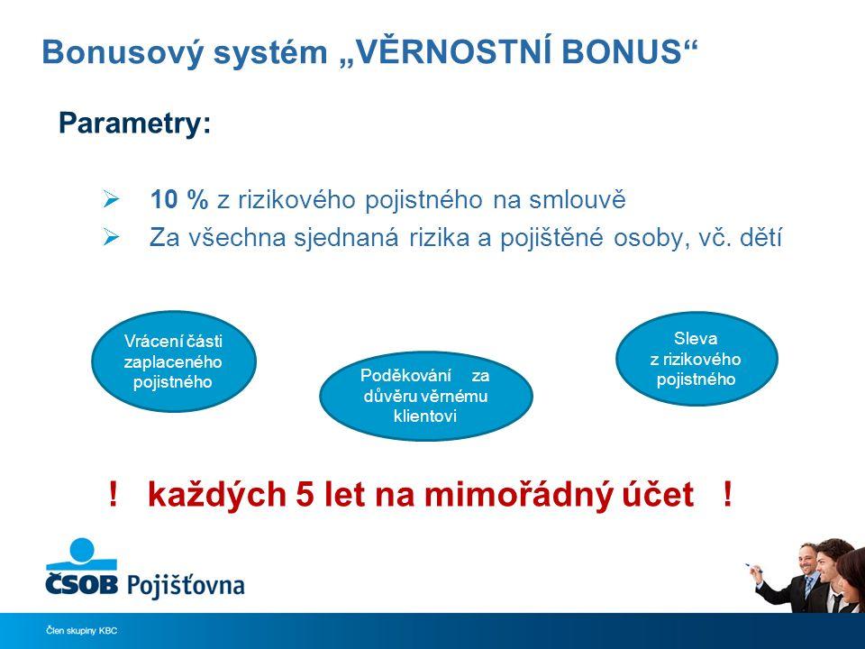"""Bonusový systém """"VĚRNOSTNÍ BONUS Parametry:  10 % z rizikového pojistného na smlouvě  Za všechna sjednaná rizika a pojištěné osoby, vč."""