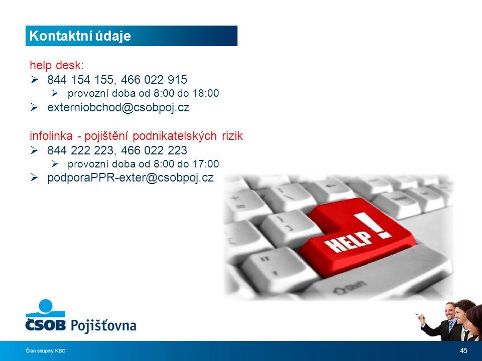 Kontaktní údaje 45 help desk:  844 154 155, 466 022 915  provozní doba od 8:00 do 18:00  externiobchod@csobpoj.cz infolinka - pojištění podnikatelských rizik  844 222 223, 466 022 223  provozní doba od 8:00 do 17:00  podporaPPR-exter@csobpoj.cz