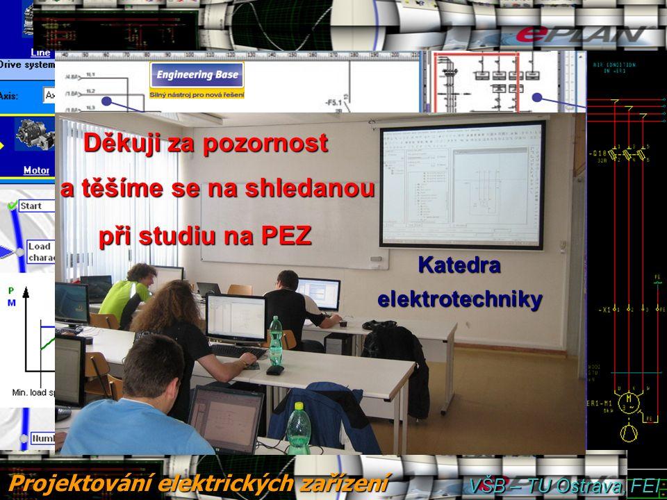 Projektování elektrických zařízení Děkuji za pozornost a těšíme se na shledanou při studiu na PEZ Katedraelektrotechniky VŠB – TU Ostrava, FEI