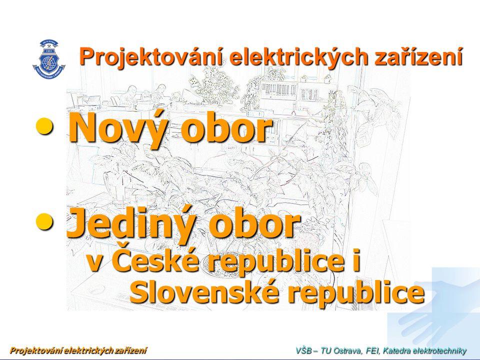 Projektování elektrických zařízení Nový obor Nový obor Jediný obor v České republice i Slovenské republice Jediný obor v České republice i Slovenské r