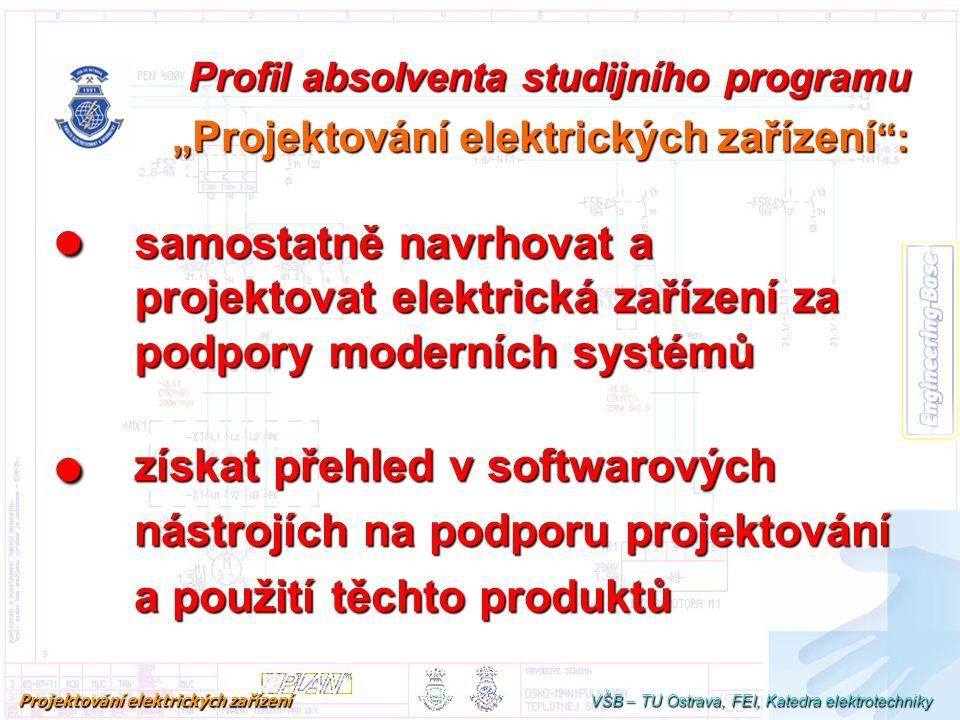 """získat přehled v softwarových nástrojích na podporu projektování a použití těchto produktů Profil absolventa studijního programu """" Projektování elektr"""