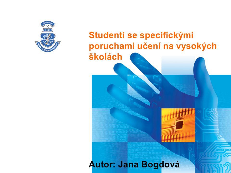 Název prezentace Studenti se specifickými poruchami učení na vysokých školách Autor: Jana Bogdová