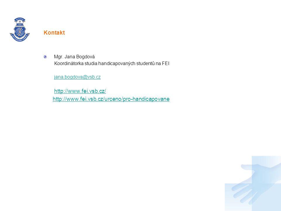 Nadpis Mgr. Jana Bogdová Koordinátorka studia handicapovaných studentů na FEI jana.bogdova@vsb.cz http://www.fei.vsb.cz/ http://www.fei.vsb.cz/urceno/