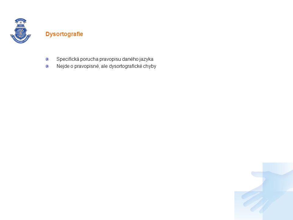 Nadpis Specifická porucha pravopisu daného jazyka Nejde o pravopisné, ale dysortografické chyby Dysortografie