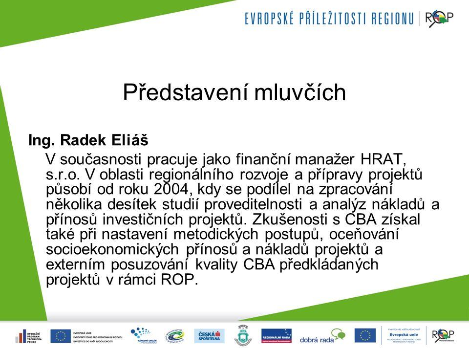 Představení mluvčích Ing. Radek Eliáš V současnosti pracuje jako finanční manažer HRAT, s.r.o.