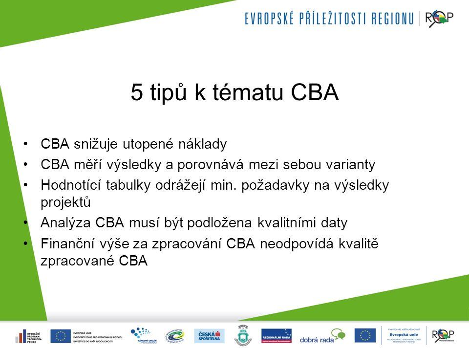 5 tipů k tématu CBA CBA snižuje utopené náklady CBA měří výsledky a porovnává mezi sebou varianty Hodnotící tabulky odrážejí min.